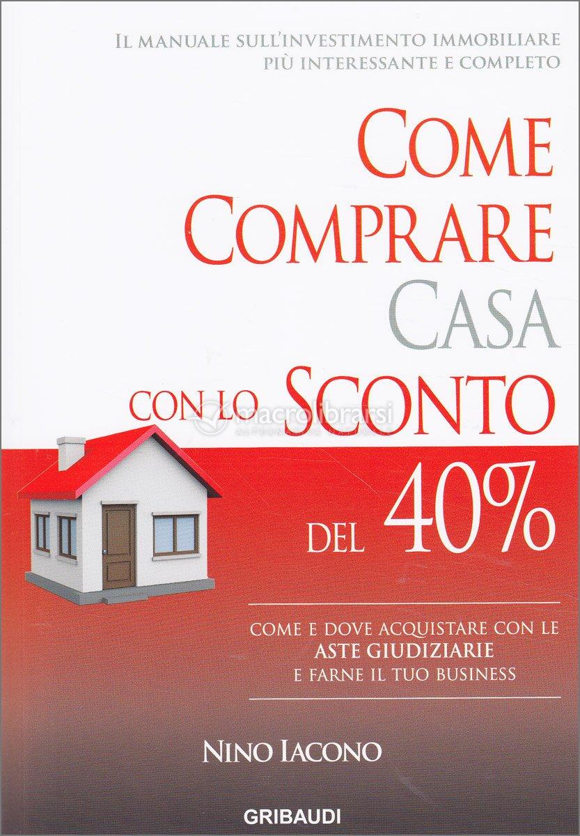 Come comprare casa con lo sconto del 40 libro nino iacono - Come acquistare casa ...