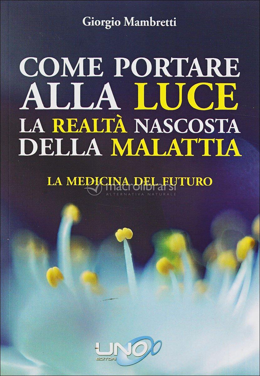 Come portare alla luce la realt nascosta della malattia libro giorgio mambretti - Libro la luce alla finestra ...