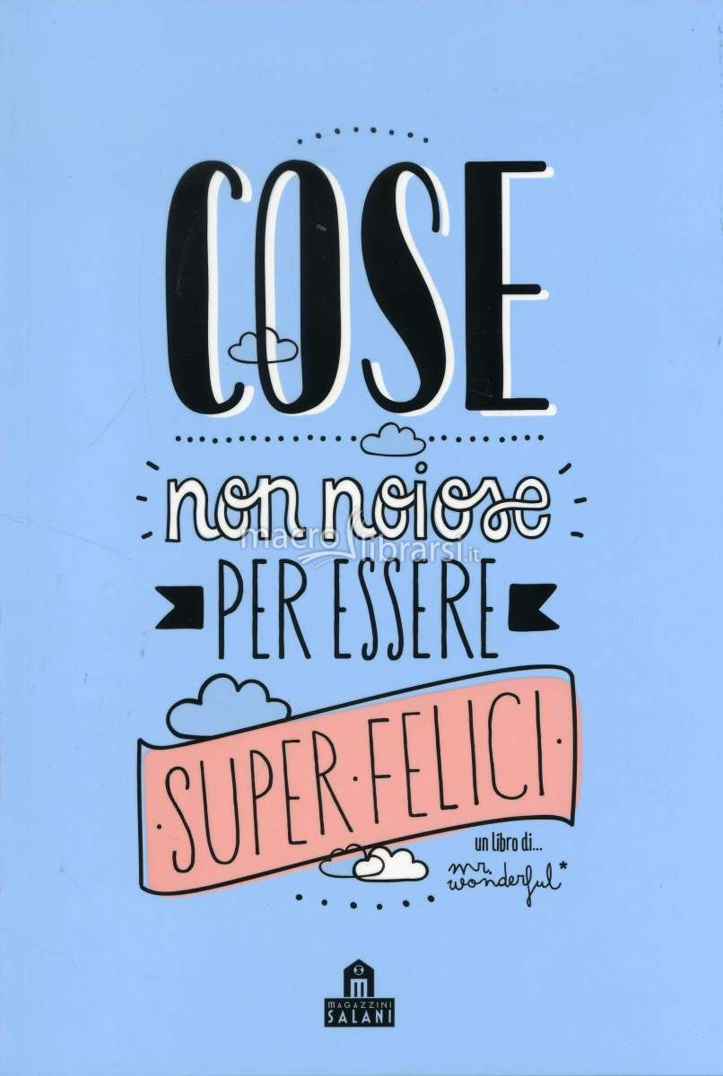 Cose non noiose per essere super felici mr wonderful for Cose con la s