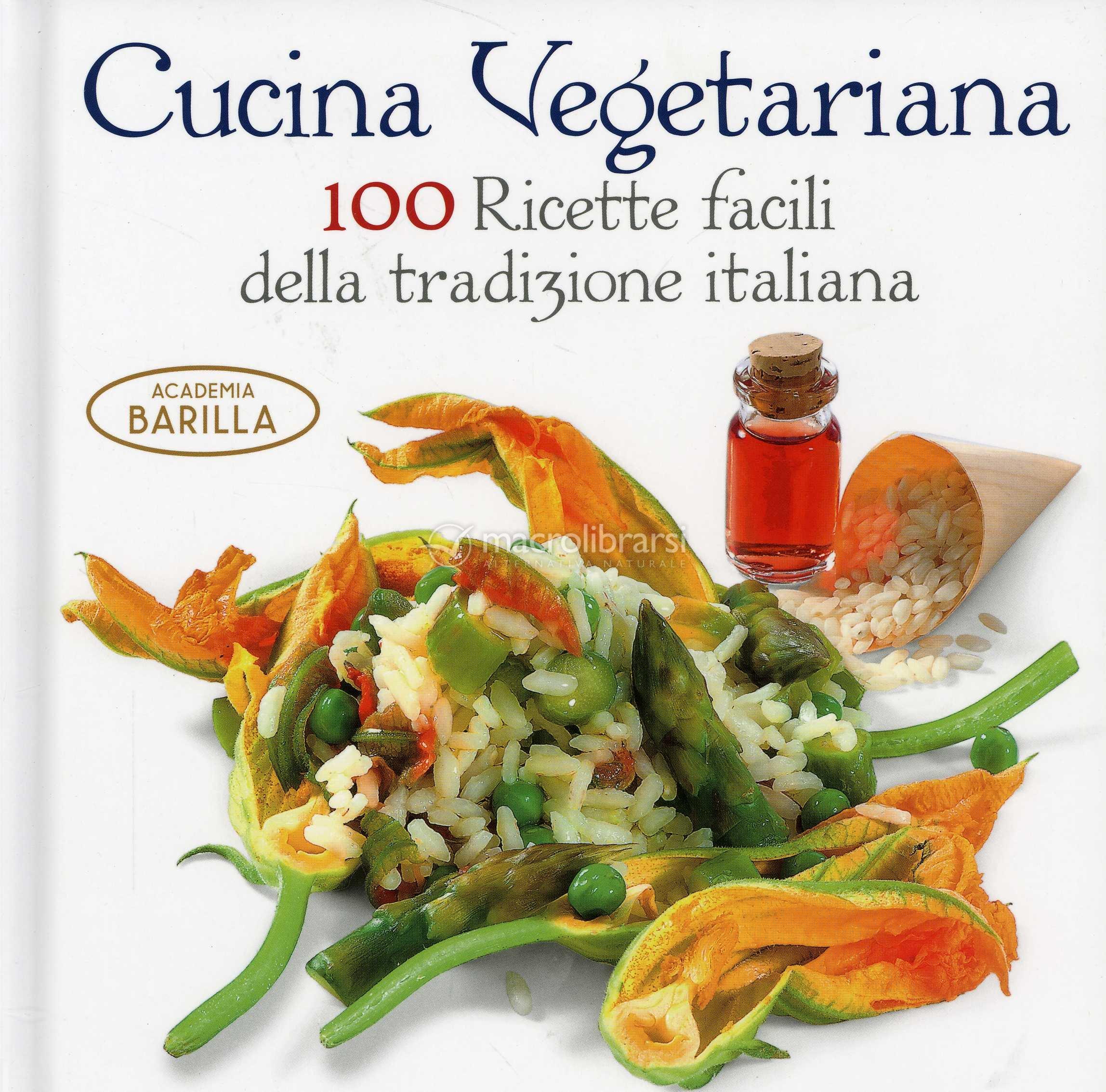 Cucina vegetariana 100 ricette facili della tradizione for Ricette di cucina italiana facili
