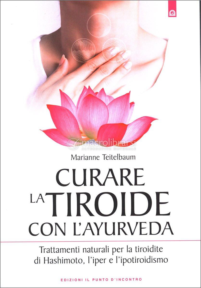 Curare La Tiroide Con L Ayurveda Libro Di Marianne Teitelbaum