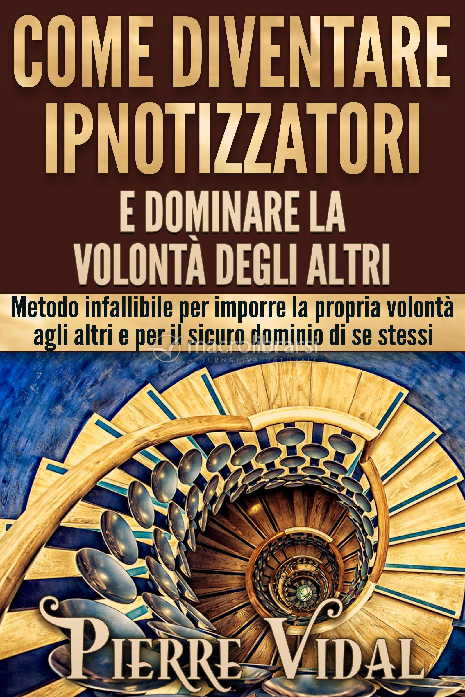 eBook - Come diventare Ipnotizzatori e Dominare la Volontà degli Altri - Pierre Vidal