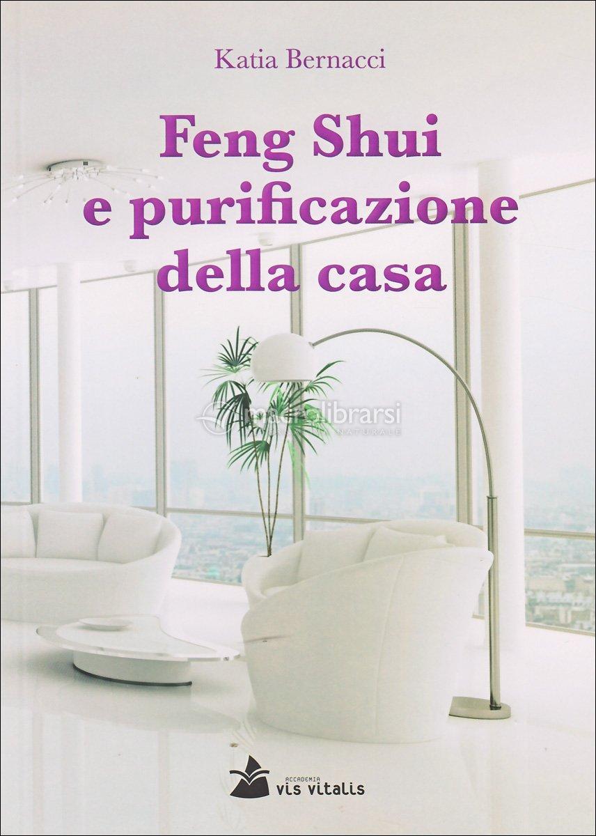 Feng shui e purificazione della casa libro katia bernacci for Feng shui casa
