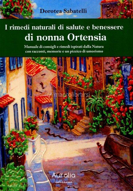 I Rimedi Naturali Di Salute E Benessere Di Nonna Ortensia Libro Di Dorotea Sabatelli