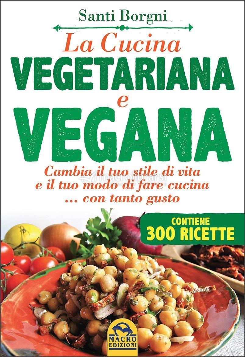 la cucina vegetariana e vegana - santi borgni - Libri Cucina Vegana