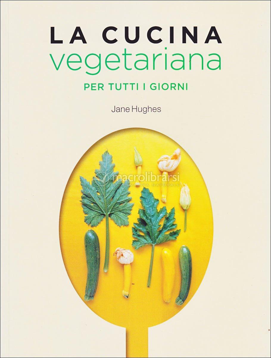 la cucina vegetariana per tutti i giorni - jane hughes - Libri Cucina Vegetariana