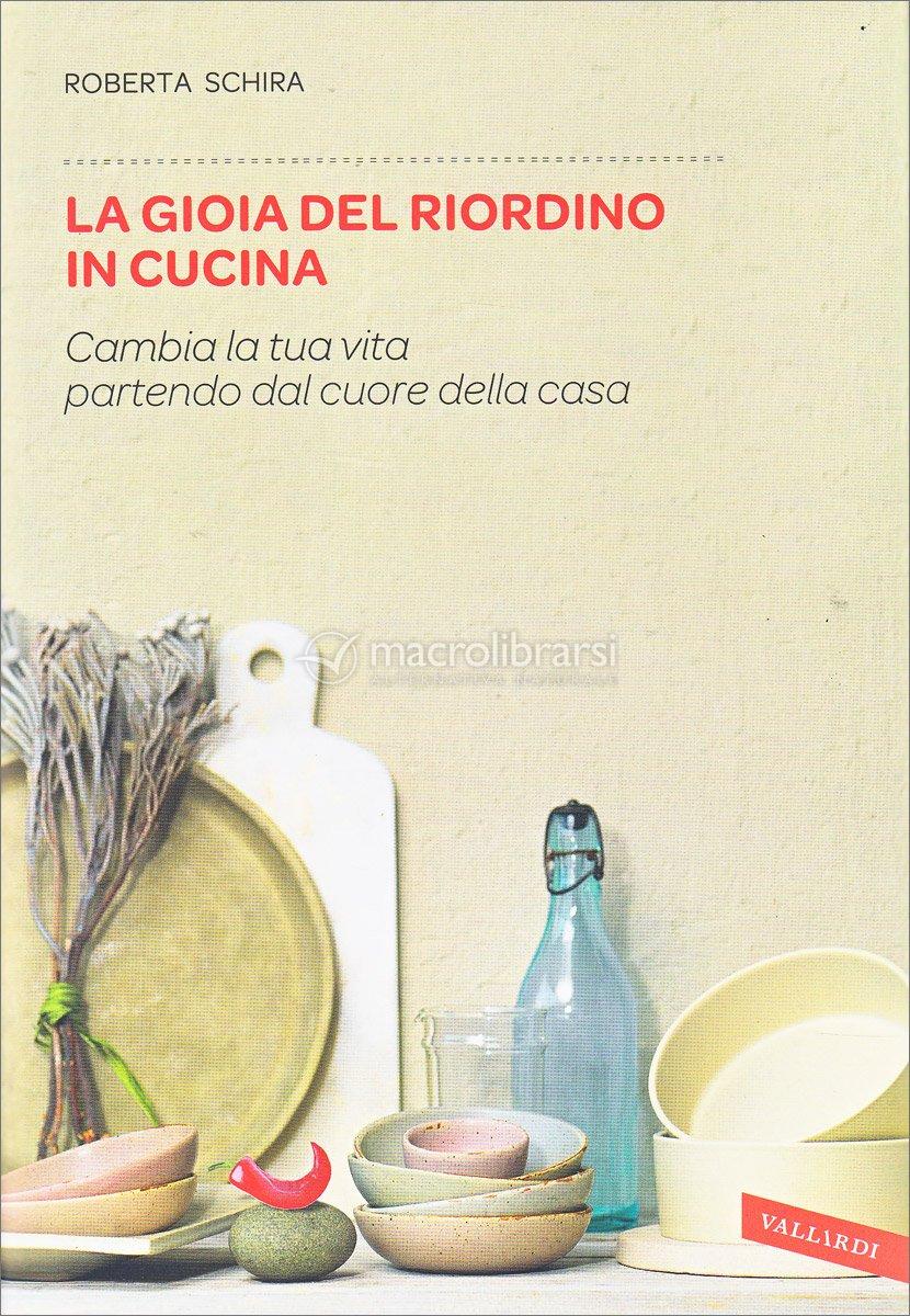 l arte del riordino  La Gioia del Riordino in Cucina LIBRO di - Roberta Schira