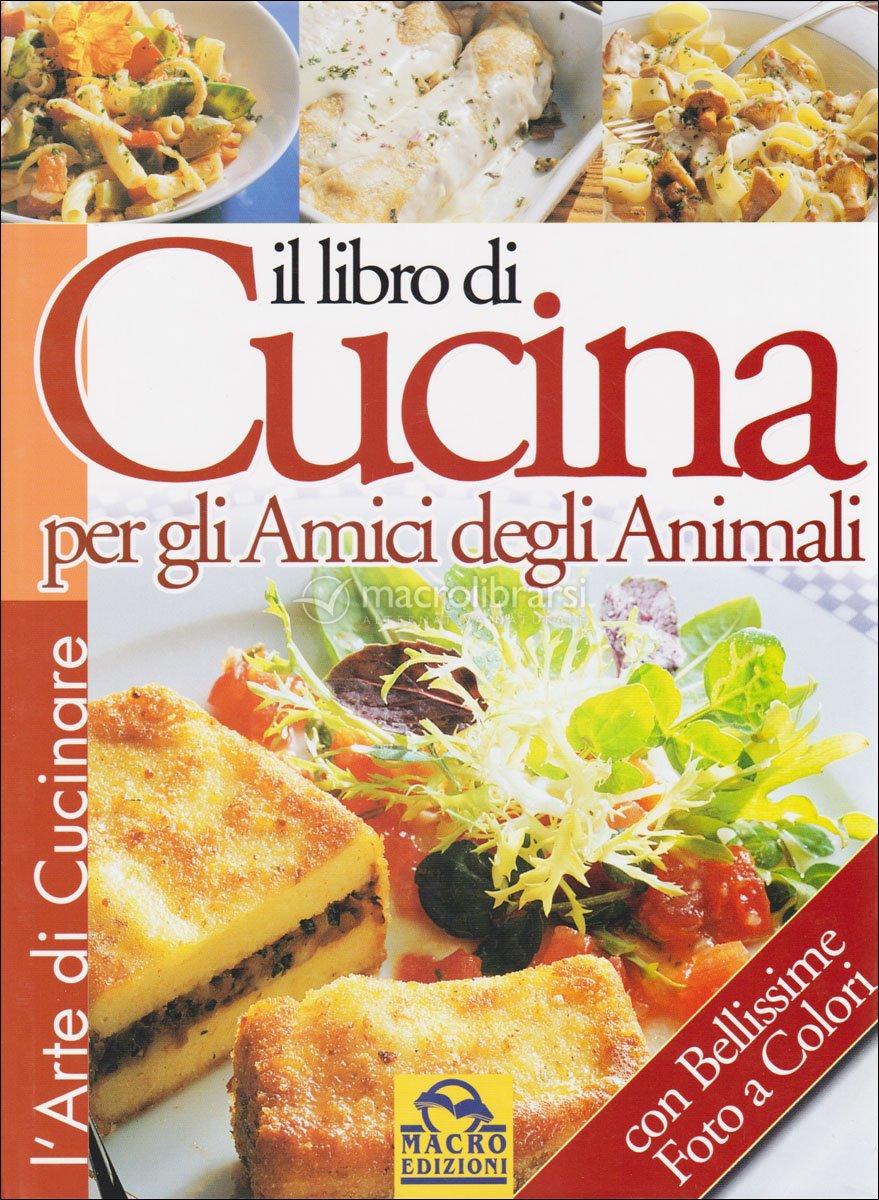 Il libro di cucina per gli amici degli animali fondazione gabriele - Libri di cucina consigliati ...