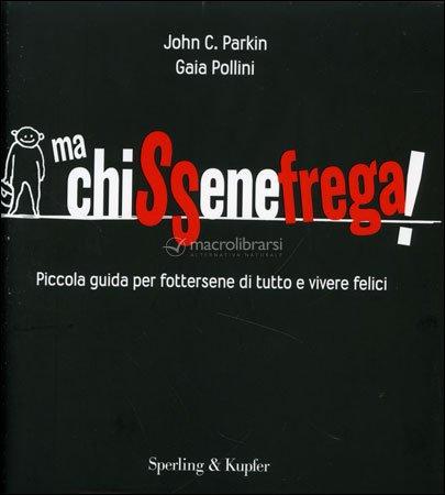 Ma Cchissenefrega ! ... il Metodo per trovare la vera Felicità