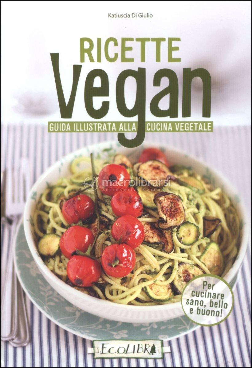 ricette vegan - guida illustrata alla cucina vegetale - katiuscia ... - Libri Cucina Vegana