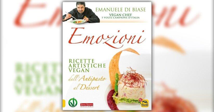 """3 Ricette tratte dal libro """"Emozioni in Cucina"""" dello Chef Vegan Emanuele Di Biase"""