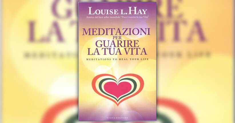 5 Meditazioni per Guarire la tua Vita di Louise L. Hay