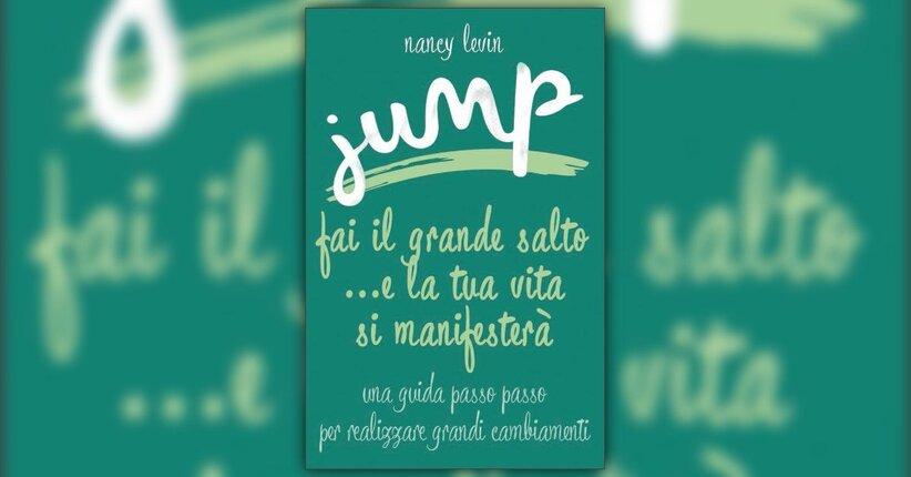 """Estratto dal libro """"Jump ...e la tua vita si manifesterà"""" di Nancy Levin"""