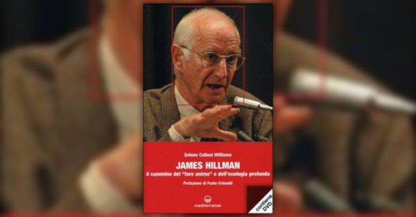 """Alcuni brani estratti da """"James Hillman - Il Cammino del «fare Anima» e dell'Ecologia Profonda"""""""