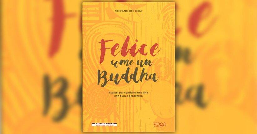 """Alla ricerca della ricetta per la felicità - Estratto da """"Felice come un Buddha"""""""