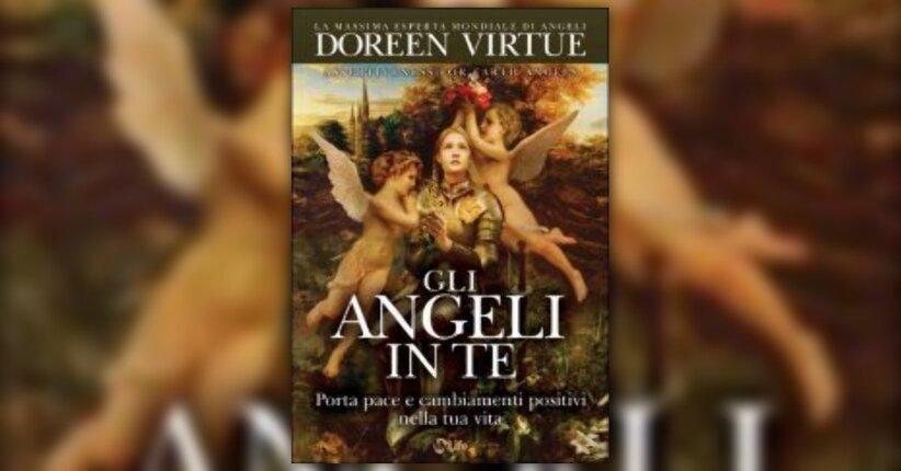 """Angeli terreni e paura dei conflitti - Estratto da """"Gli Angeli in Te"""" libro di Doreen Virtue"""
