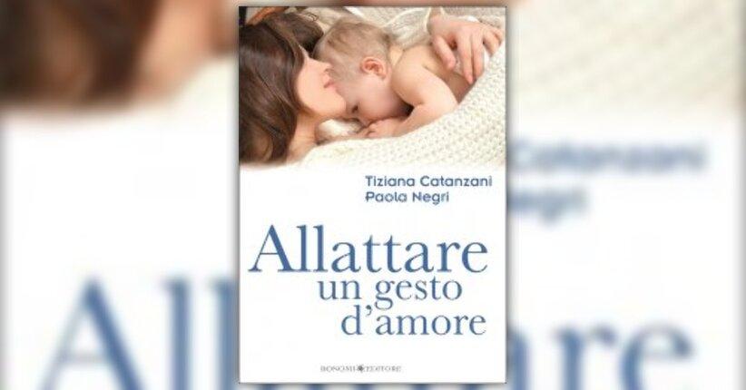 Anteprima Allattare, un Gesto d'Amore LIBRO di Tiziana Catanzani e Paola Negri