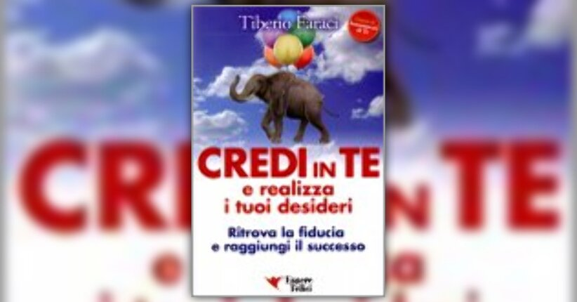 Anteprima Credi in Te e realizza i tuoi desideri LIBRO di Tiberio Faraci