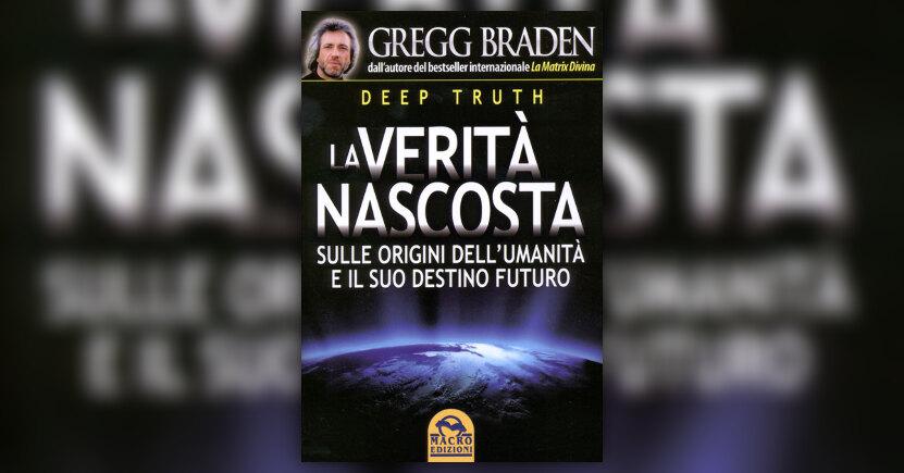 Anteprima Deep Truth - La Verità Nascosta LIBRO di Gregg Braden