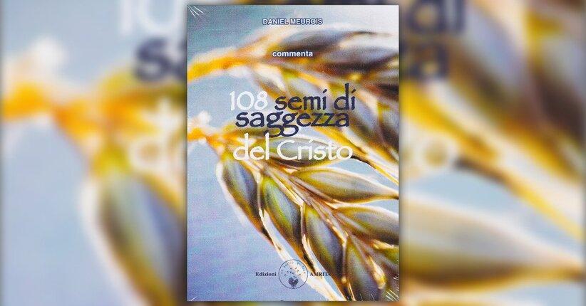 """Anteprima del Libro """"108 Semi di Saggezza del Cristo"""" di Daniel Meurois"""