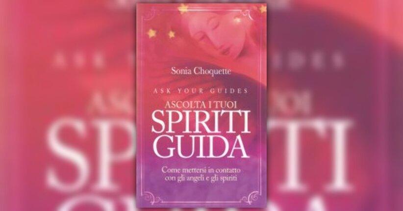 """Anteprima del Libro """"Ascolta i tuoi Spiriti Guida"""" di Sonia Choquette"""