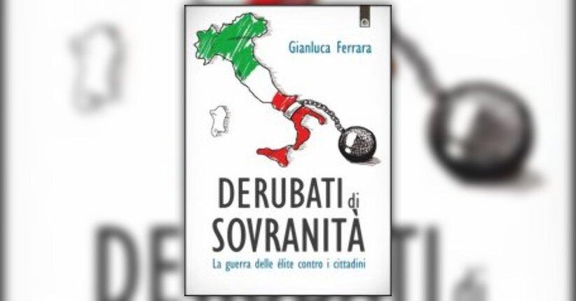 """Anteprima del libro """"Derubati di Sovranità"""" di Gianluca Ferrara"""