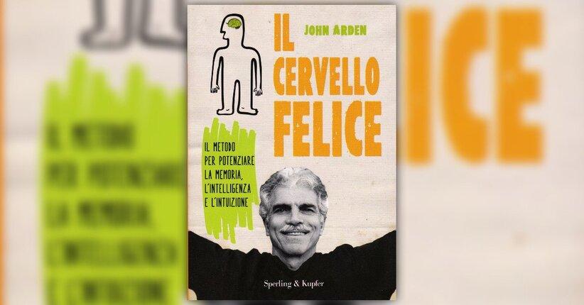 """Anteprima del Libro """"Il Cervello Felice"""" di John Arden"""