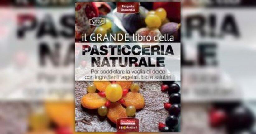 """Anteprima del Libro """"Il Grande Libro della Pasticceria Naturale"""" di Pasquale Boscarello"""