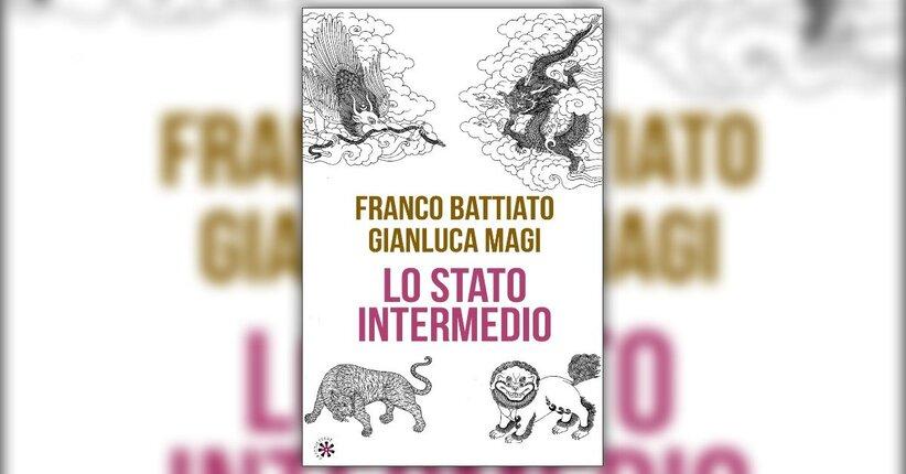 """Anteprima del Libro """"Lo Stato Intermedio"""" di Franco Battiato e Gianluca Magi"""