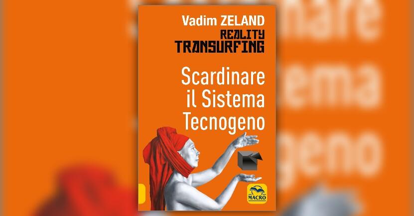 Anteprima del nuovo libro di Vadim Zeland, Scardinare il Sistema Tecnogeno