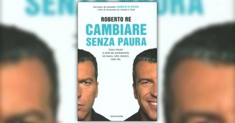 """Anteprima di """"Cambiare senza Paura"""" libro di Roberto Re"""