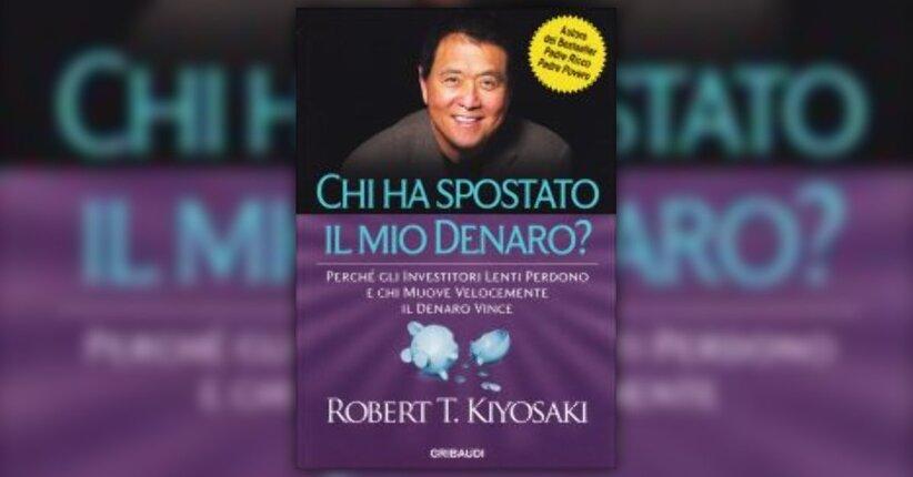 """Anteprima di """"Chi ha Spostato il mio Denaro?"""" libro di Robert T. Kiyosaki"""