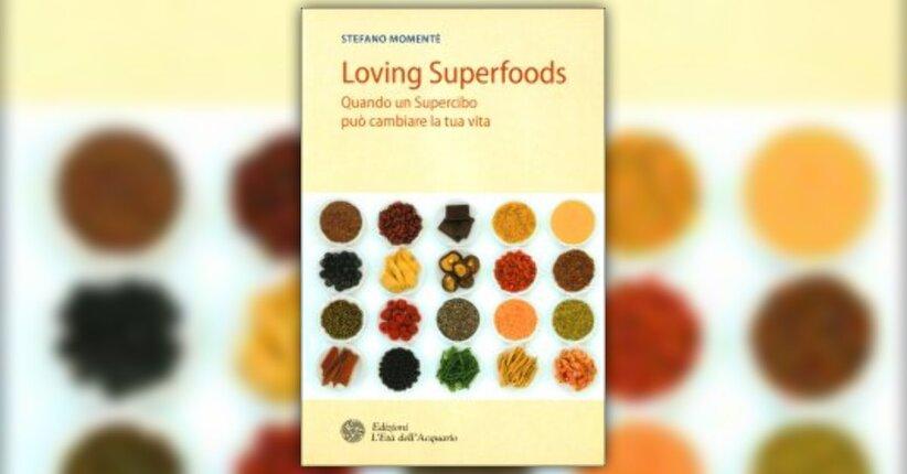 """Anteprima di """"Loving Superfood"""" di Stefano Momentè"""