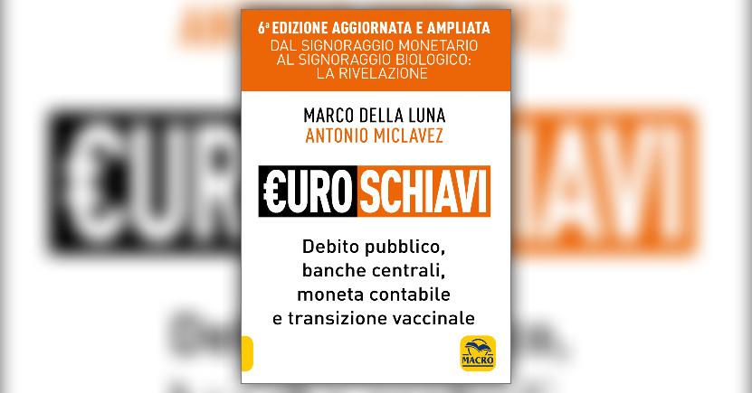 Anteprima Euroschiavi - Dalla Truffa alla Tragedia LIBRO di Marco Della Luna e Antonio Miclavez