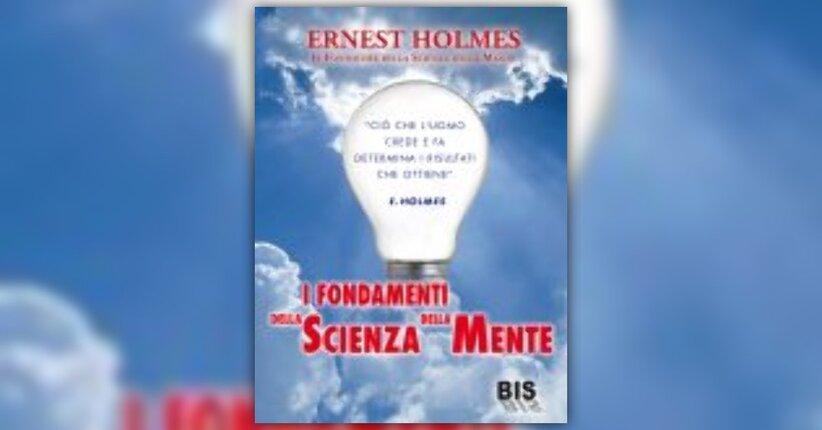 Anteprima I Fondamenti della Scienza della Mente LIBRO di Hernest Holmes