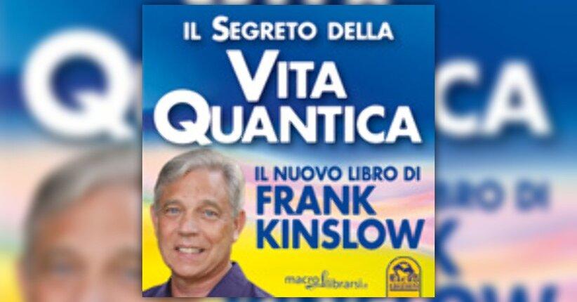 Anteprima Il Segreto della Vita Quantica LIBRO di Frank Kinslow