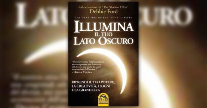 Anteprima - Illumina il tuo Lato Oscuro - Libro di Debbie Ford