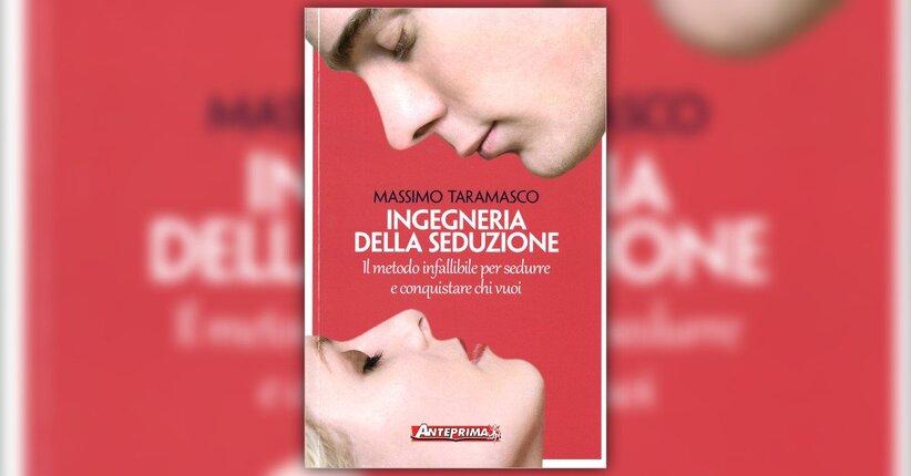 Anteprima Ingegneria della Seduzione LIBRO di Massimo Taramasco