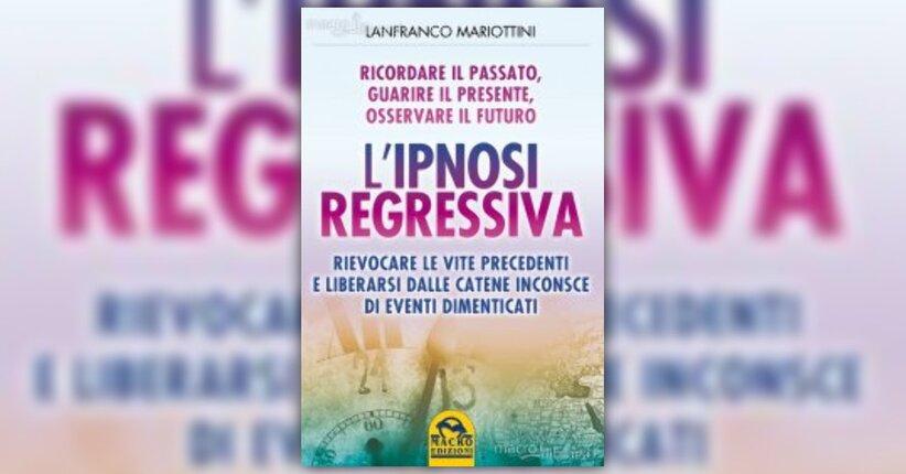 Anteprima - L'Ipnosi Regressiva - Libro di Lanfranco Mariottini