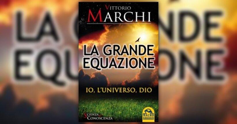 Anteprima - La Grande Equazione - Libro di Vittorio Marchi