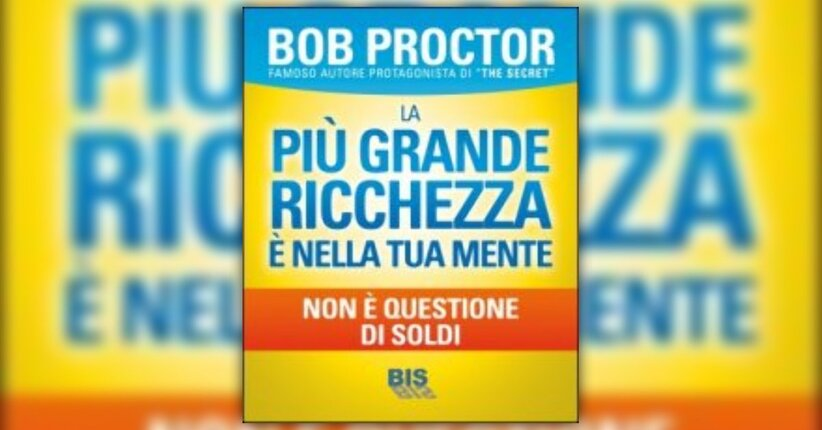 Anteprima La più Grande Ricchezza è nella Tua Mente LIBRO di Bob Proctor