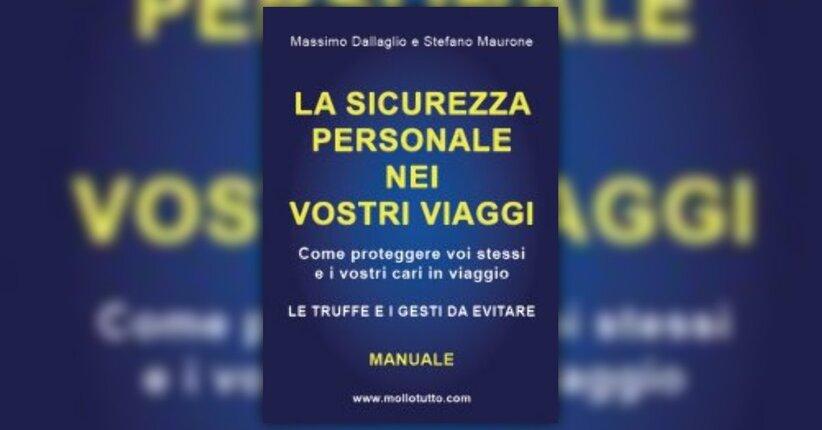 Anteprima - La Sicurezza Personale nei Vostri Viaggi, Ebook di Massimo Dallaglio e Stefano Maurone