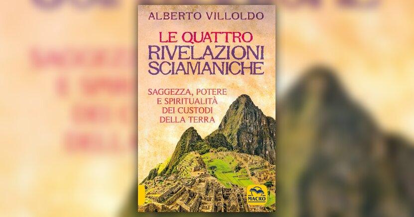 Anteprima - Le Quattro Rivelazioni di Alberto Villoldo