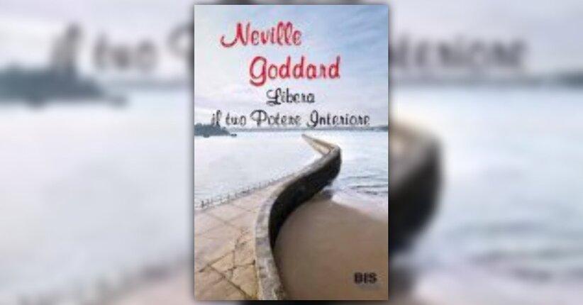 Anteprima Libera il Tuo Potere Interiore LIBRO di Neville Goddard