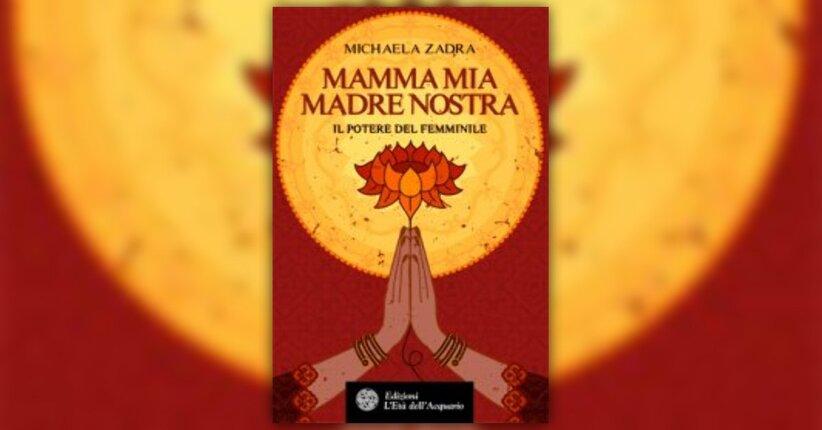 Anteprima Mamma Mia Madre Nostra LIBRO di Michaela Zadra
