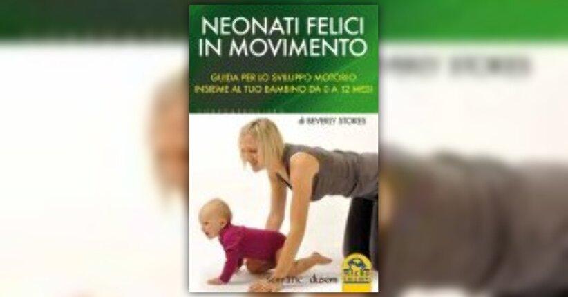 Anteprima Neonati Felici in Movimento LIBRO di Beverly Stokes