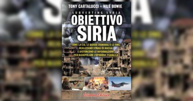 Anteprima - Obiettivo Siria - Libro di Tony Cartalucci, Nile Bowie