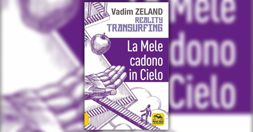 Anteprima - Reality Transurfing - Le Mele Cadono in Cielo - Libro di Vadim Zeland
