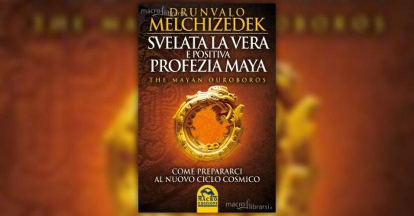 Anteprima - Svelata la Vera e Positiva Profezia Maya - Libro di Drunvalo Melchizedek