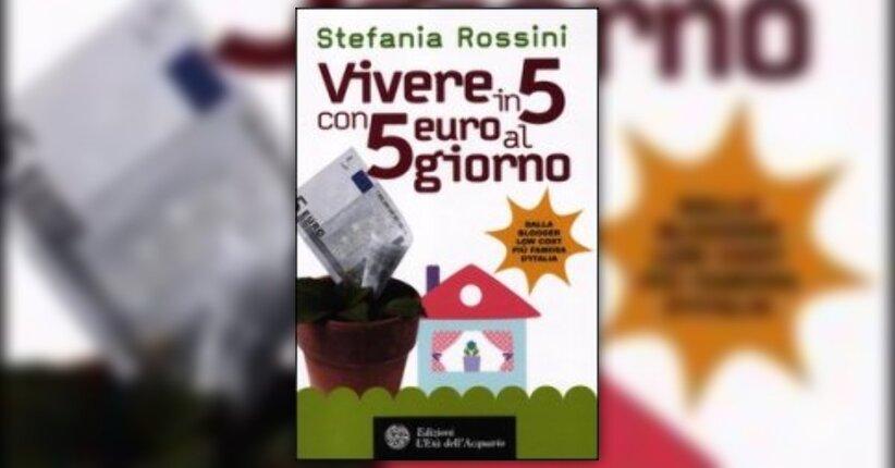 Anteprima - Vivere in 5 con 5 Euro al Giorno - Libro di Stefania Rossini